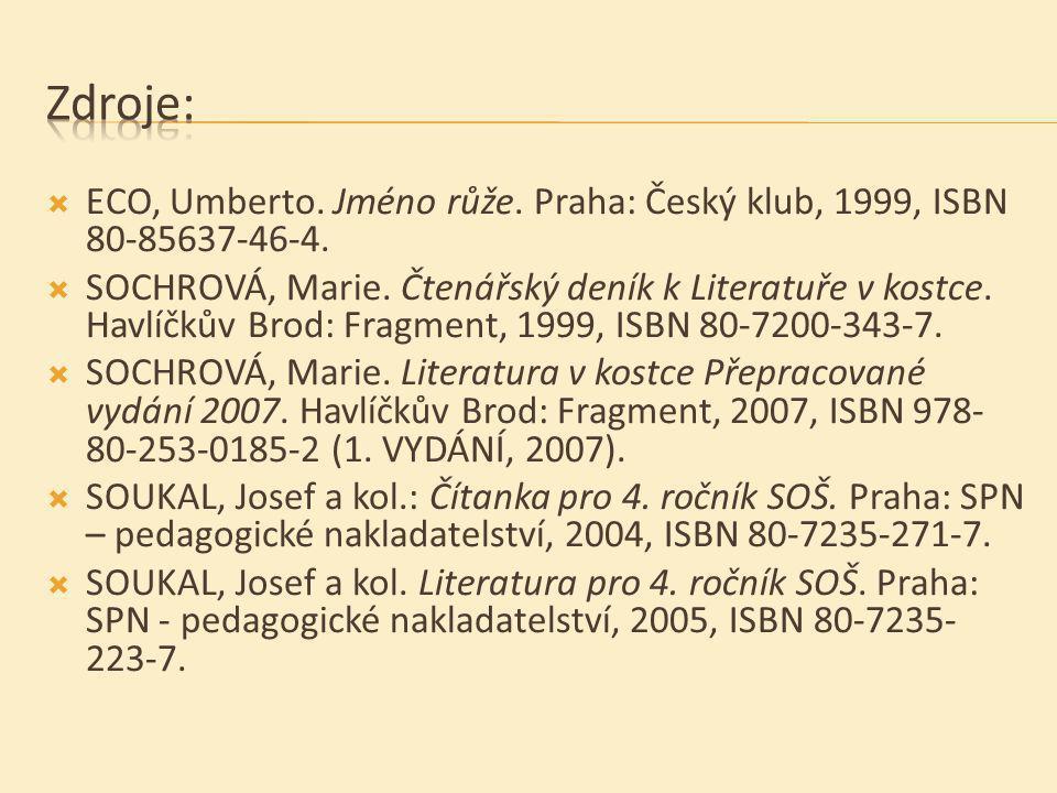  ECO, Umberto. Jméno růže. Praha: Český klub, 1999, ISBN 80-85637-46-4.  SOCHROVÁ, Marie. Čtenářský deník k Literatuře v kostce. Havlíčkův Brod: Fra