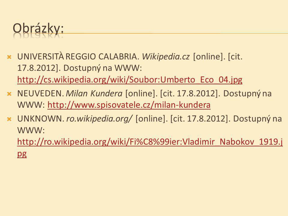  UNIVERSITÀ REGGIO CALABRIA. Wikipedia.cz [online]. [cit. 17.8.2012]. Dostupný na WWW: http://cs.wikipedia.org/wiki/Soubor:Umberto_Eco_04.jpg http://