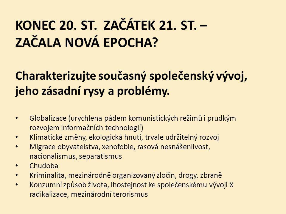 KONEC 20. ST. ZAČÁTEK 21. ST. – ZAČALA NOVÁ EPOCHA? Charakterizujte současný společenský vývoj, jeho zásadní rysy a problémy. Globalizace (urychlena p