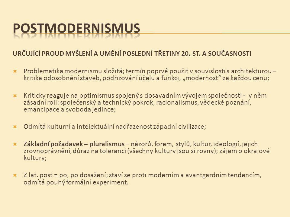 URČUJÍCÍ PROUD MYŠLENÍ A UMĚNÍ POSLEDNÍ TŘETINY 20. ST. A SOUČASNOSTI  Problematika modernismu složitá; termín poprvé použit v souvislosti s architek