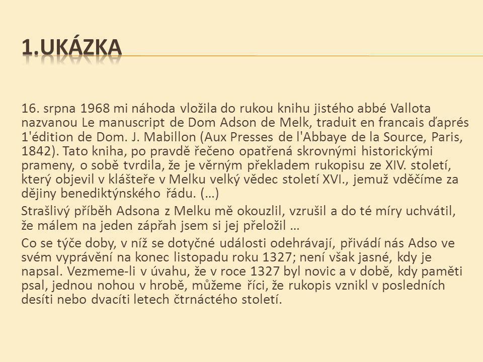 16. srpna 1968 mi náhoda vložila do rukou knihu jistého abbé Vallota nazvanou Le manuscript de Dom Adson de Melk, traduit en francais ďaprés 1'édition