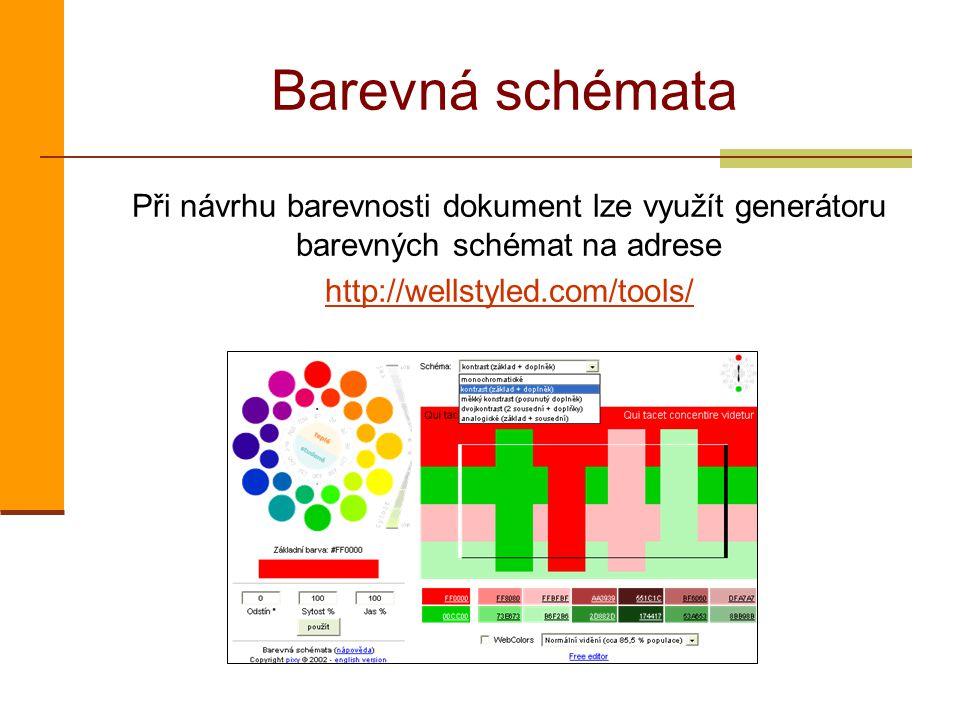 Barevná schémata Při návrhu barevnosti dokument lze využít generátoru barevných schémat na adrese http://wellstyled.com/tools/