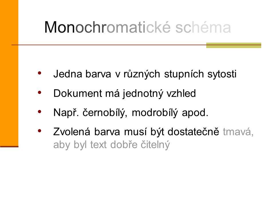Monochromatické schéma Jedna barva v různých stupních sytosti Dokument má jednotný vzhled Např. černobílý, modrobílý apod. Zvolená barva musí být dost