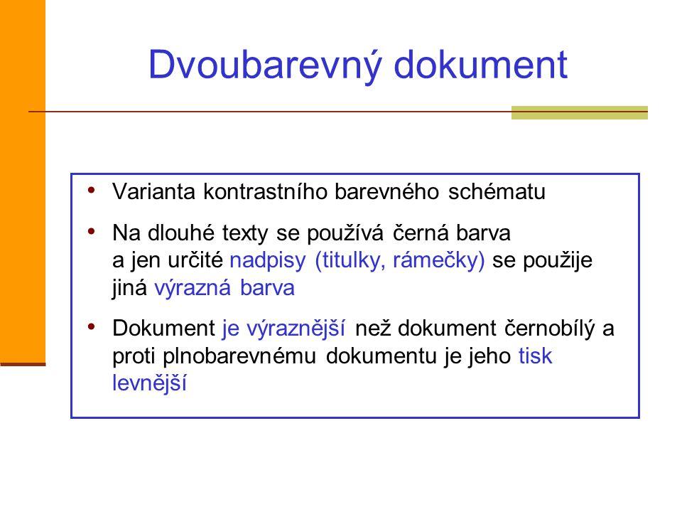 Dvoubarevný dokument Varianta kontrastního barevného schématu Na dlouhé texty se používá černá barva a jen určité nadpisy (titulky, rámečky) se použije jiná výrazná barva Dokument je výraznější než dokument černobílý a proti plnobarevnému dokumentu je jeho tisk levnější