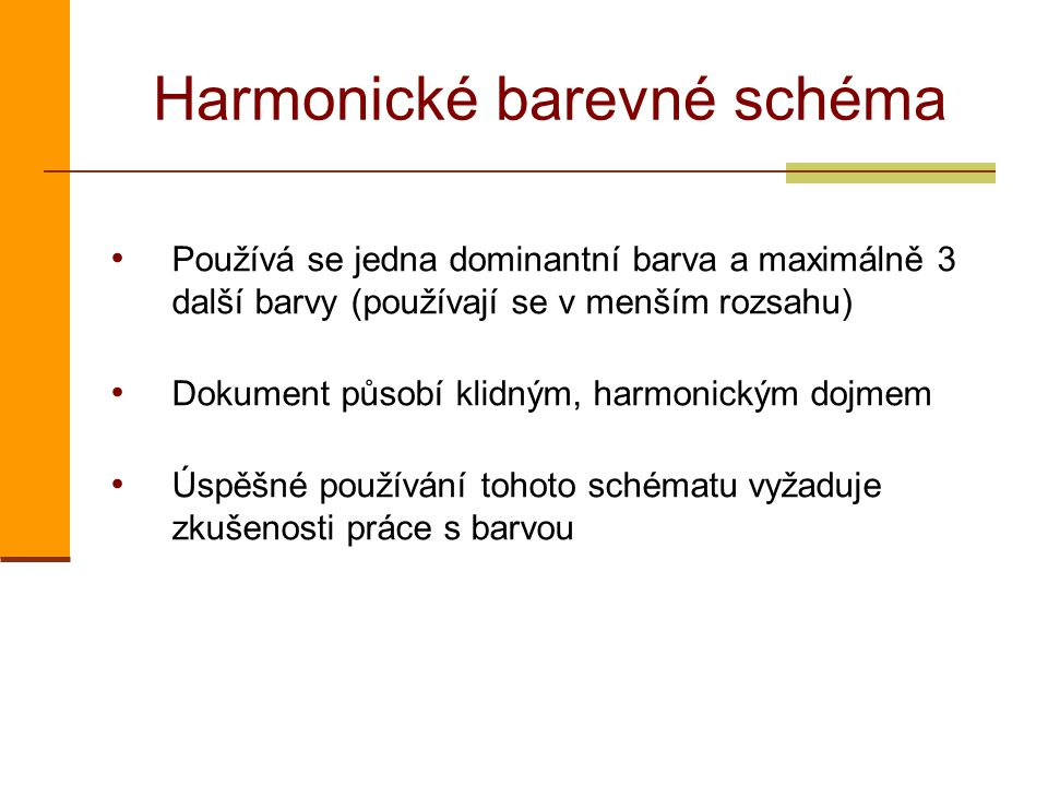 Harmonické barevné schéma Používá se jedna dominantní barva a maximálně 3 další barvy (používají se v menším rozsahu) Dokument působí klidným, harmonickým dojmem Úspěšné používání tohoto schématu vyžaduje zkušenosti práce s barvou