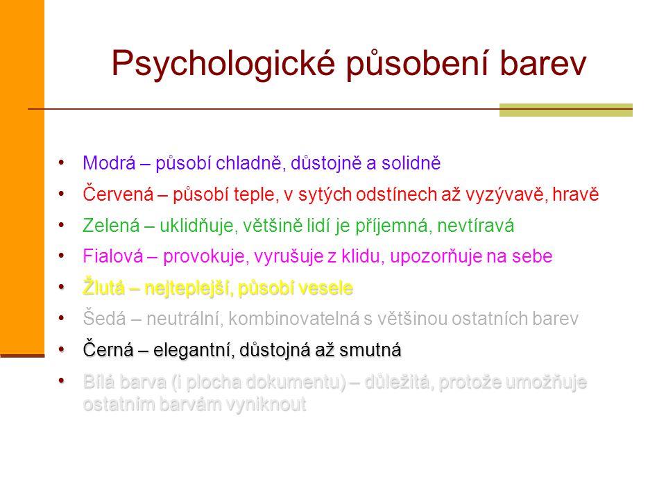Psychologické působení barev Modrá – působí chladně, důstojně a solidně Červená – působí teple, v sytých odstínech až vyzývavě, hravě Zelená – uklidňu