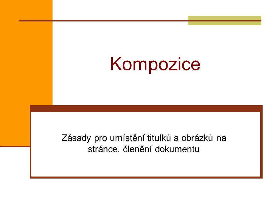Kompozice Zásady pro umístění titulků a obrázků na stránce, členění dokumentu