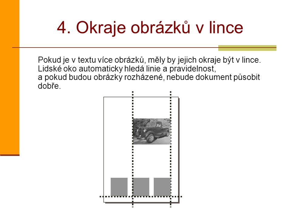 4. Okraje obrázků v lince Pokud je v textu více obrázků, měly by jejich okraje být v lince. Lidské oko automaticky hledá linie a pravidelnost, a pokud