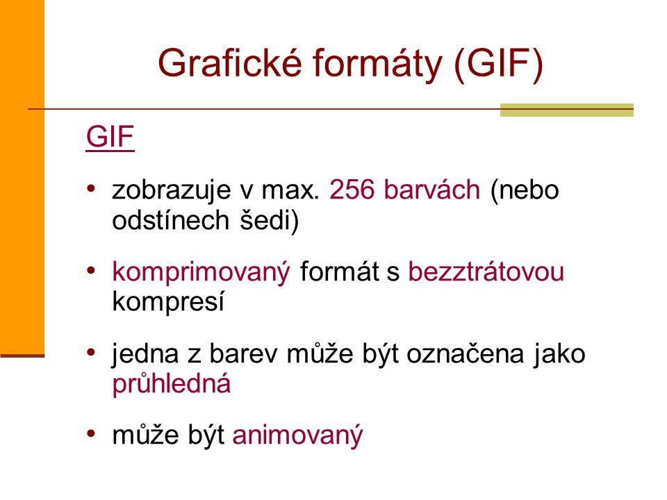 Grafické formáty (GIF) GIF zobrazuje v max. 256 barvách (nebo odstínech šedi) komprimovaný formát s bezztrátovou kompresí jedna z barev může být označ