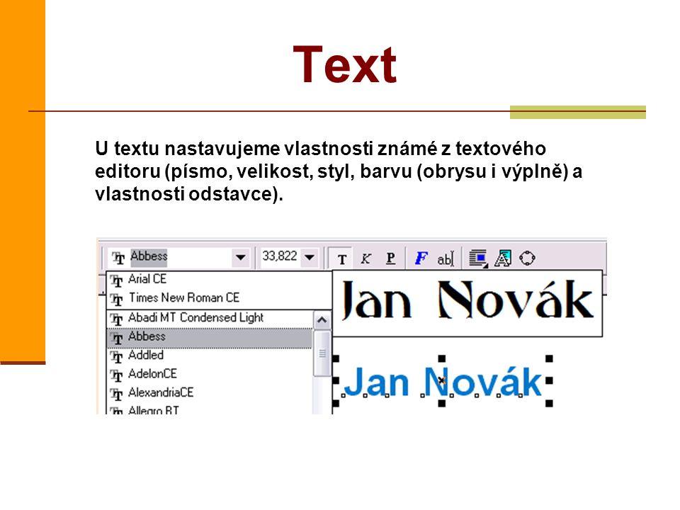 Text U textu nastavujeme vlastnosti známé z textového editoru (písmo, velikost, styl, barvu (obrysu i výplně) a vlastnosti odstavce).
