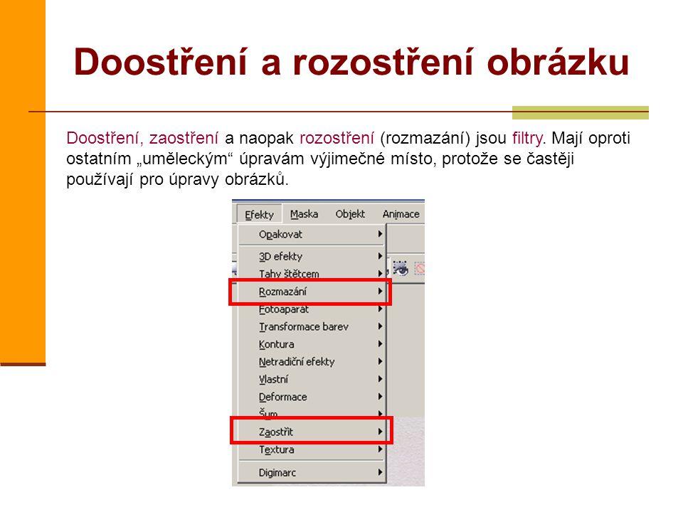 Doostření a rozostření obrázku Doostření, zaostření a naopak rozostření (rozmazání) jsou filtry.