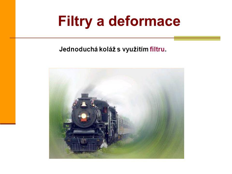 Filtry a deformace Jednoduchá koláž s využitím filtru.