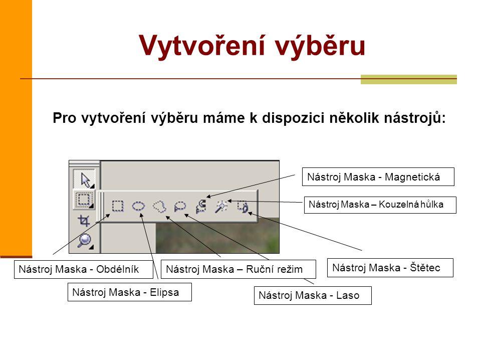 Vytvoření výběru Pro vytvoření výběru máme k dispozici několik nástrojů: Nástroj Maska - Obdélník Nástroj Maska - Elipsa Nástroj Maska - Štětec Nástroj Maska - Laso Nástroj Maska – Kouzelná hůlka Nástroj Maska - Magnetická Nástroj Maska – Ruční režim