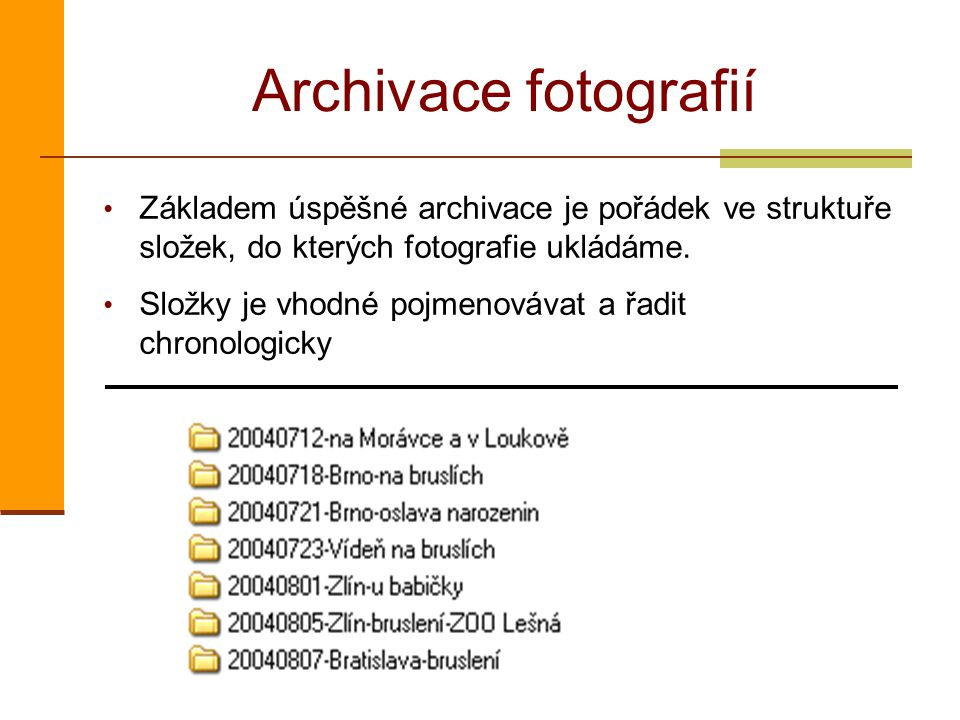 Archivace fotografií Základem úspěšné archivace je pořádek ve struktuře složek, do kterých fotografie ukládáme. Složky je vhodné pojmenovávat a řadit