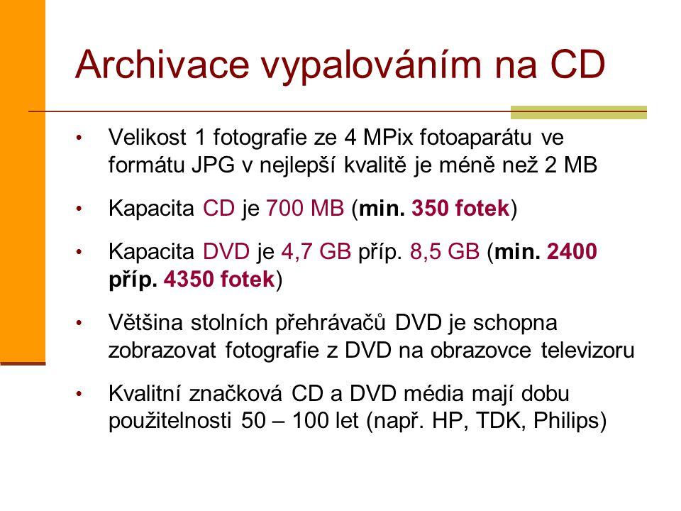 Archivace vypalováním na CD Velikost 1 fotografie ze 4 MPix fotoaparátu ve formátu JPG v nejlepší kvalitě je méně než 2 MB Kapacita CD je 700 MB (min.