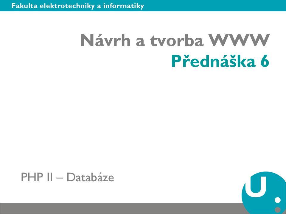 Návrh a tvorba WWW Přednáška 6 PHP II – Databáze