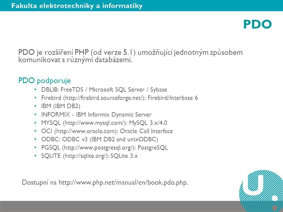 PDO PDO je rozšíření PHP (od verze 5.1) umožňující jednotným způsobem komunikovat s různými databázemi. PDO podporuje DBLIB: FreeTDS / Microsoft SQL S