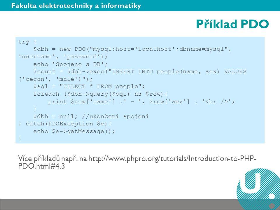 Příklad PDO Více příkladů např. na http://www.phpro.org/tutorials/Introduction-to-PHP- PDO.html#4.3 try { $dbh = new PDO(