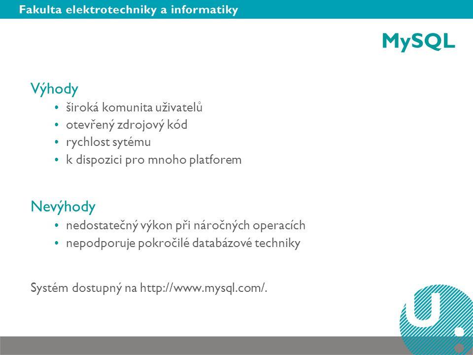 MySQL Výhody široká komunita uživatelů otevřený zdrojový kód rychlost sytému k dispozici pro mnoho platforem Nevýhody nedostatečný výkon při náročných operacích nepodporuje pokročilé databázové techniky Systém dostupný na http://www.mysql.com/.