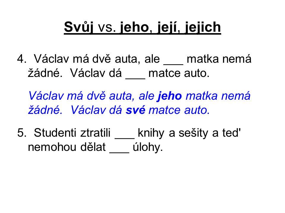 Svůj vs. jeho, její, jejich 4. Václav má dvě auta, ale ___ matka nemá žádné.