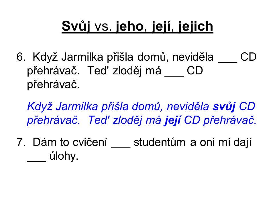 Svůj vs. jeho, její, jejich 6. Když Jarmilka přišla domů, neviděla ___ CD přehrávač.