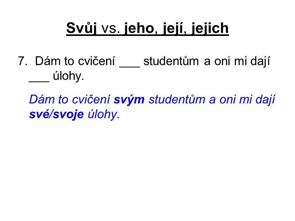 Svůj vs. jeho, její, jejich 7. Dám to cvičení ___ studentům a oni mi dají ___ úlohy.