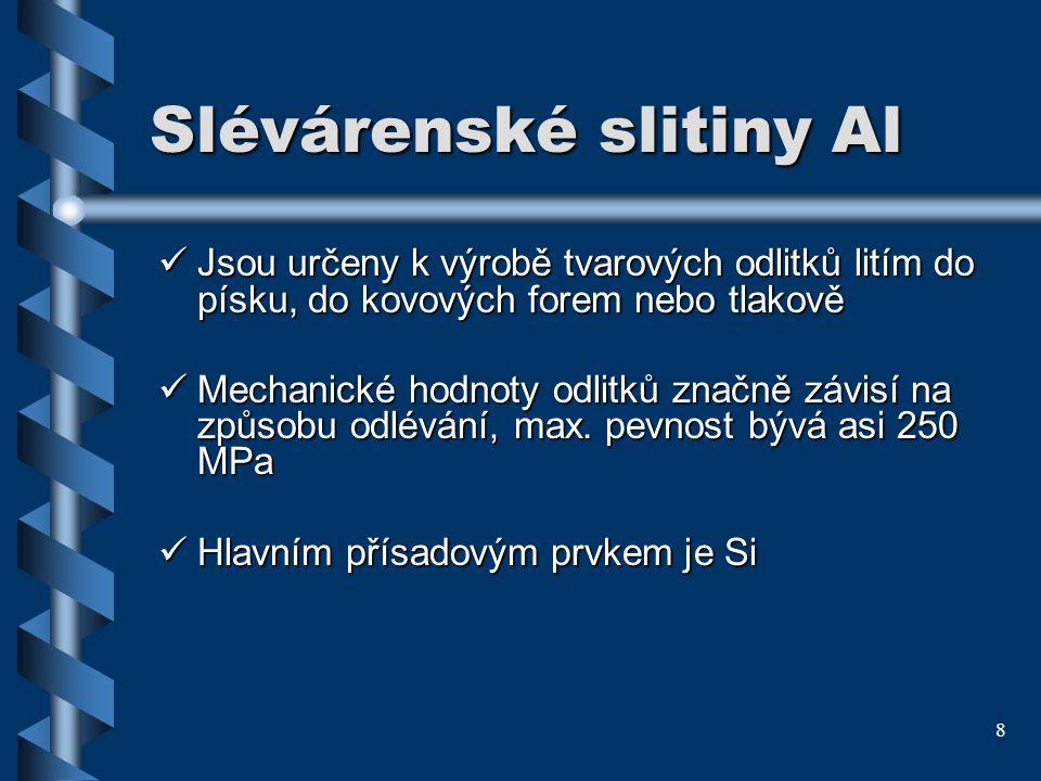 8 Slévárenské slitiny Al Jsou určeny k výrobě tvarových odlitků litím do písku, do kovových forem nebo tlakově Jsou určeny k výrobě tvarových odlitků