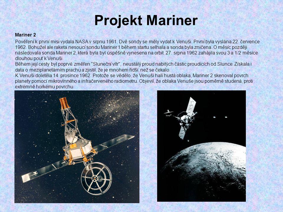 Projekt Mariner Mariner 5 Původně byl Mariner 5 určen jako záložní sonda pro Mariner 4, který letěl na Mars, ale jelikož byla mise Marineru 4 úspěšná, nebyl k tomuto účelu použit.