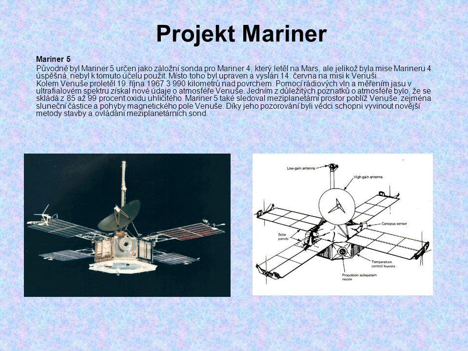 Projekt Mariner Mariner 5 Původně byl Mariner 5 určen jako záložní sonda pro Mariner 4, který letěl na Mars, ale jelikož byla mise Marineru 4 úspěšná,
