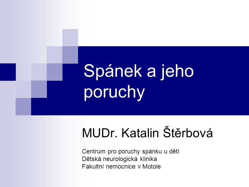 Spánek a jeho poruchy MUDr. Katalin Štěrbová Centrum pro poruchy spánku u dětí Dětská neurologická klinika Fakultní nemocnice v Motole