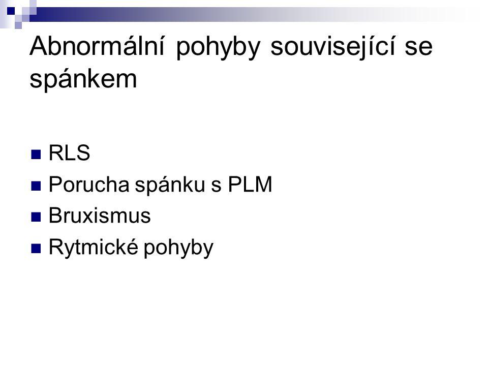 Abnormální pohyby související se spánkem RLS Porucha spánku s PLM Bruxismus Rytmické pohyby