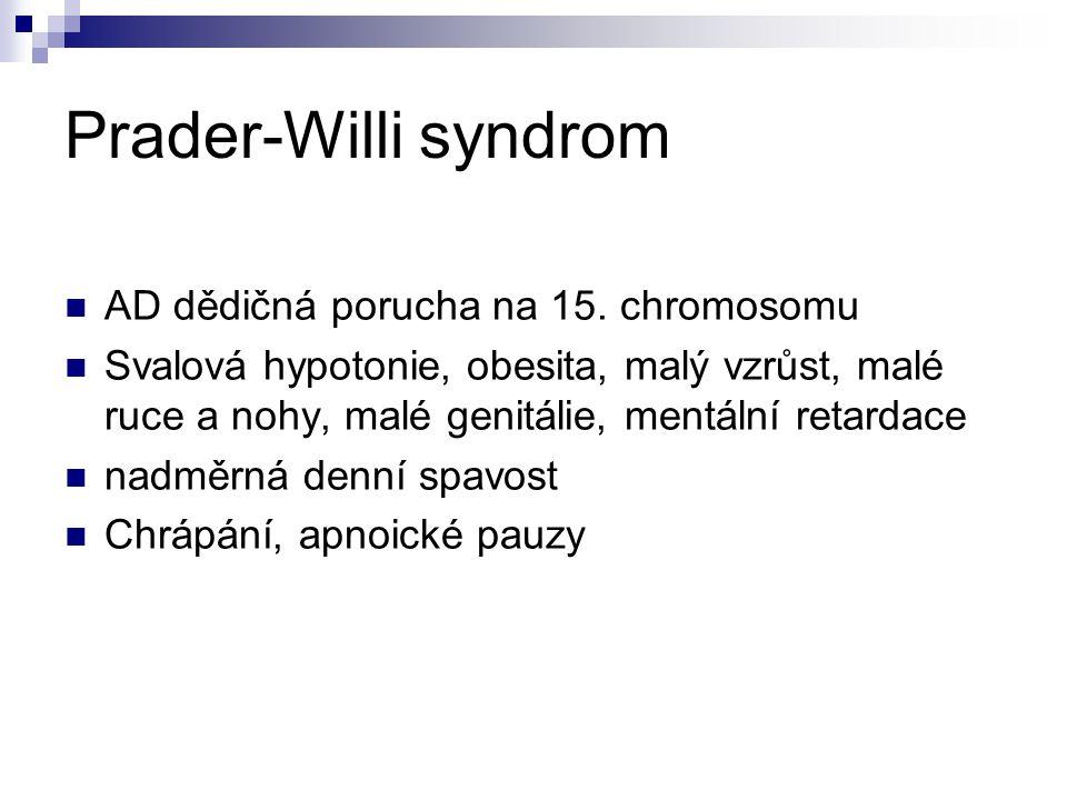 Prader-Willi syndrom AD dědičná porucha na 15. chromosomu Svalová hypotonie, obesita, malý vzrůst, malé ruce a nohy, malé genitálie, mentální retardac
