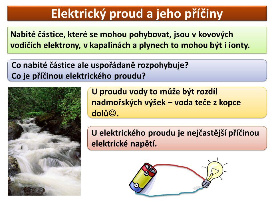 Elektrický proud a jeho příčiny Nabité částice, které se mohou pohybovat, jsou v kovových vodičích elektrony, v kapalinách a plynech to mohou být i io