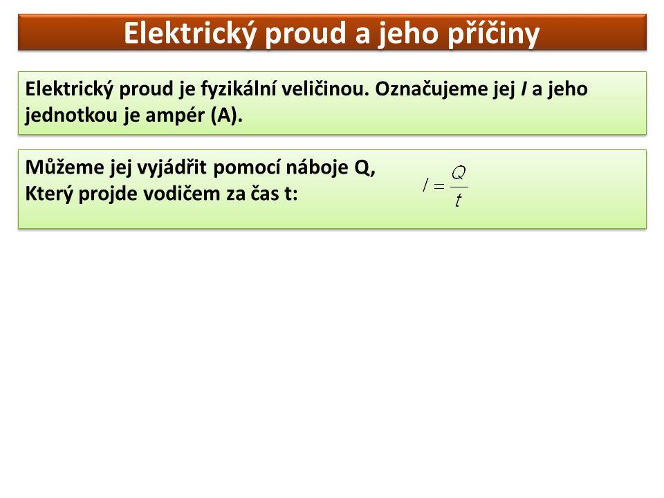 Elektrický proud je fyzikální veličinou. Označujeme jej I a jeho jednotkou je ampér (A). Elektrický proud a jeho příčiny Můžeme jej vyjádřit pomocí ná