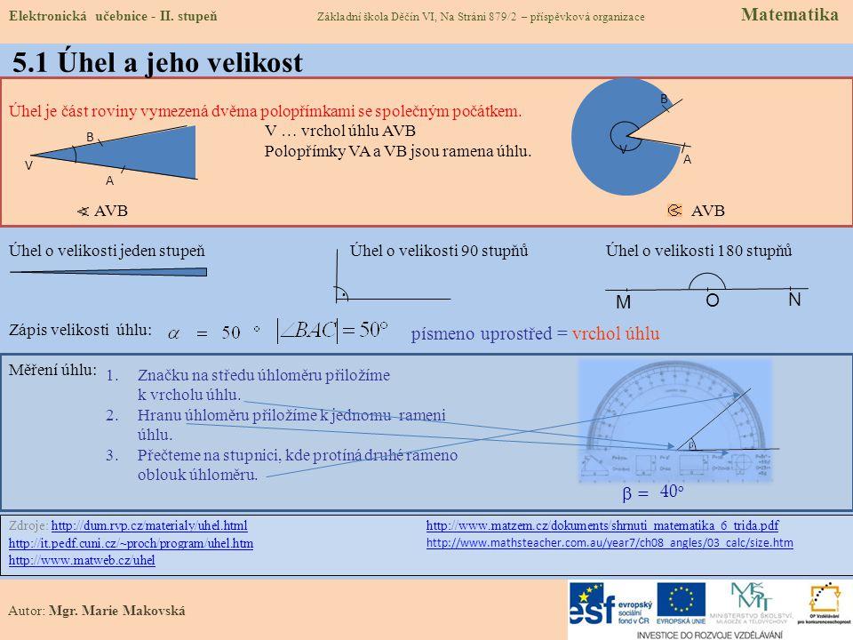 5.1 Úhel a jeho velikost Zdroje: http://dum.rvp.cz/materialy/uhel.htmlhttp://dum.rvp.cz/materialy/uhel.html http://it.pedf.cuni.cz/~proch/program/uhel.htm http://www.matweb.cz/uhel http://www.matzem.cz/dokuments/shrnuti_matematika_6_trida.pdf http://www.mathsteacher.com.au/year7/ch08_angles/03_calc/size.htm Úhel je část roviny vymezená dvěma polopřímkami se společným počátkem.