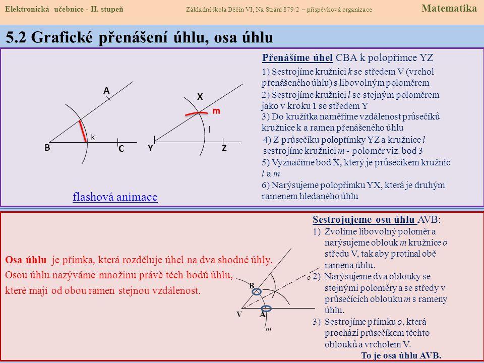 5.2 Grafické přenášení úhlu, osa úhlu Osa úhlu je přímka, která rozděluje úhel na dva shodné úhly.
