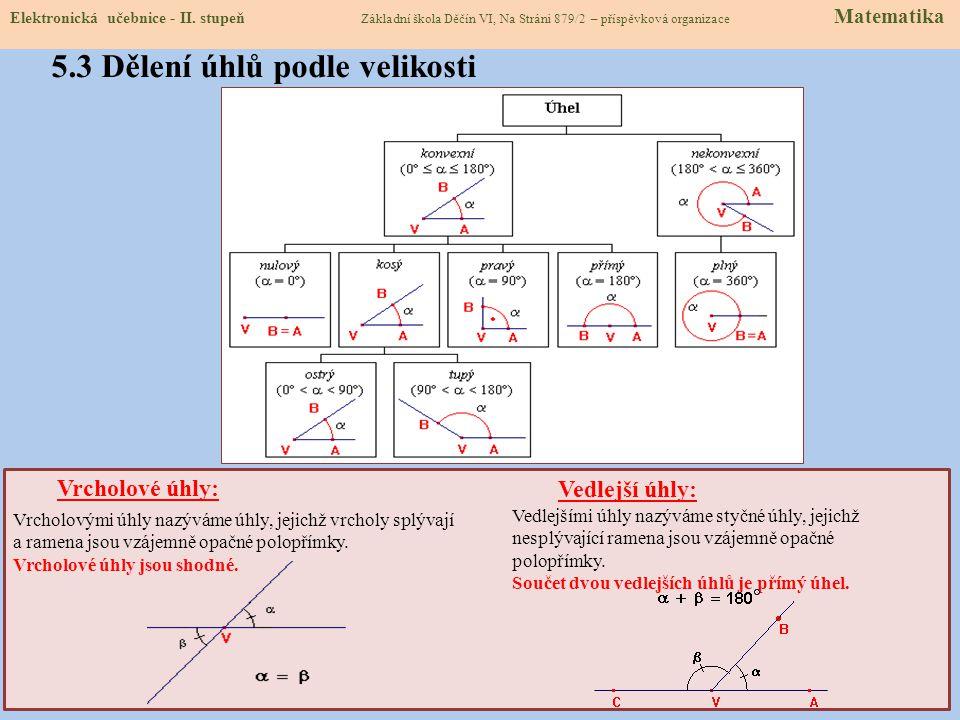 5.3 Dělení úhlů podle velikosti Vrcholové úhly: Vedlejší úhly: Vrcholovými úhly nazýváme úhly, jejichž vrcholy splývají a ramena jsou vzájemně opačné polopřímky.