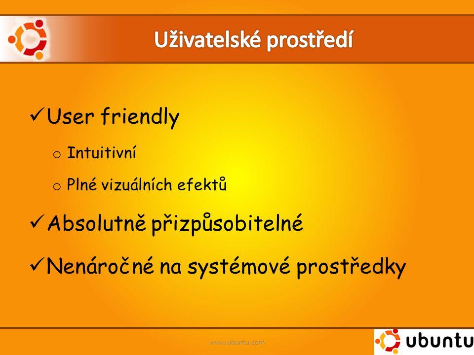 User friendly o Intuitivní o Plné vizuálních efektů Absolutně přizpůsobitelné Nenáročné na systémové prostředky www.ubuntu.com