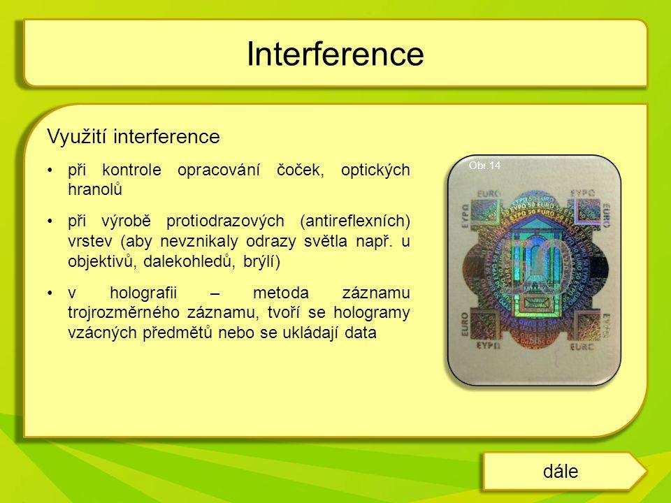 Využití interference při kontrole opracování čoček, optických hranolů při výrobě protiodrazových (antireflexních) vrstev (aby nevznikaly odrazy světla