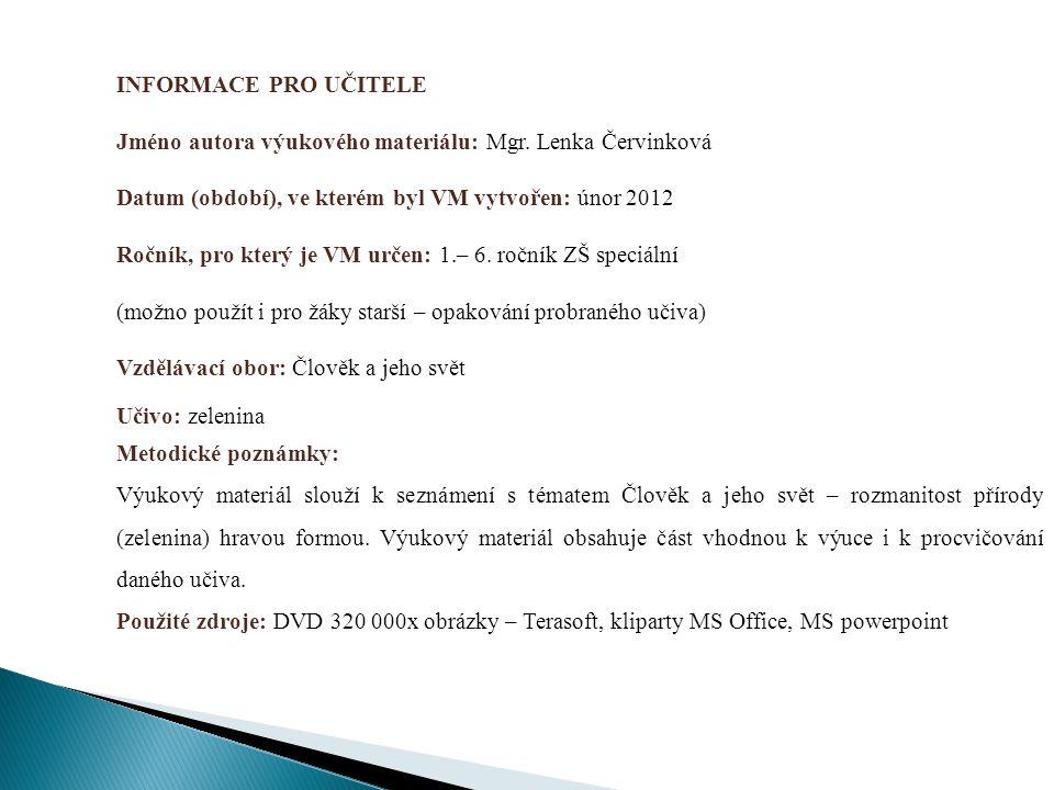 INFORMACE PRO UČITELE Jméno autora výukového materiálu: Mgr. Lenka Červinková Datum (období), ve kterém byl VM vytvořen: únor 2012 Ročník, pro který j