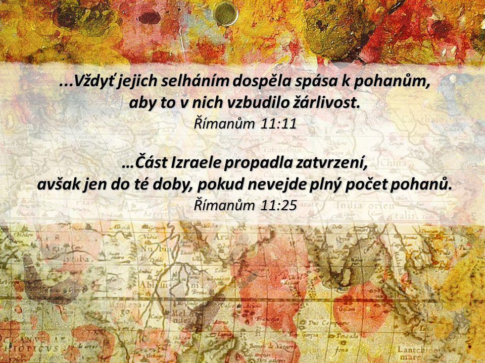 ...Vždyť jejich selháním dospěla spása k pohanům, aby to v nich vzbudilo žárlivost. Římanům 11:11 …Část Izraele propadla zatvrzení, avšak jen do té do