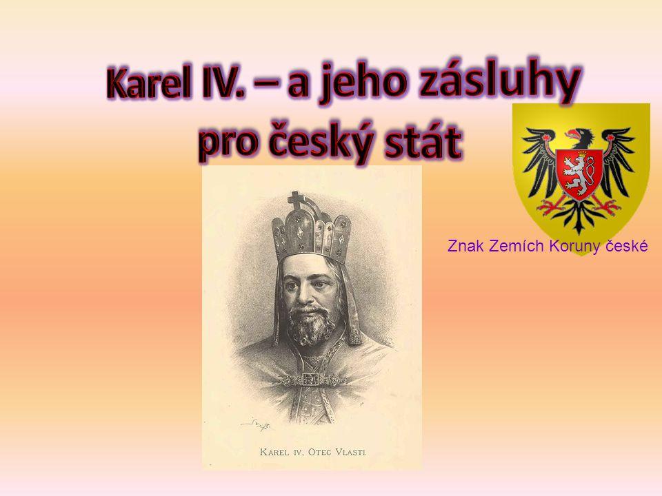 Karel IV Lucemburský 14.května 1316 Praha – 29.