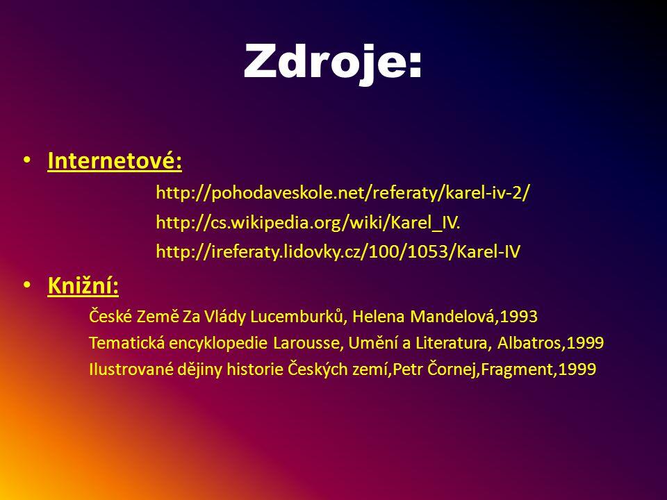 Zdroje: Internetové: http://pohodaveskole.net/referaty/karel-iv-2/ http://cs.wikipedia.org/wiki/Karel_IV. http://ireferaty.lidovky.cz/100/1053/Karel-I