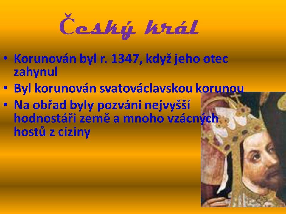 Korunován byl r. 1347, když jeho otec zahynul Byl korunován svatováclavskou korunou Na obřad byly pozváni nejvyšší hodnostáři země a mnoho vzácných ho