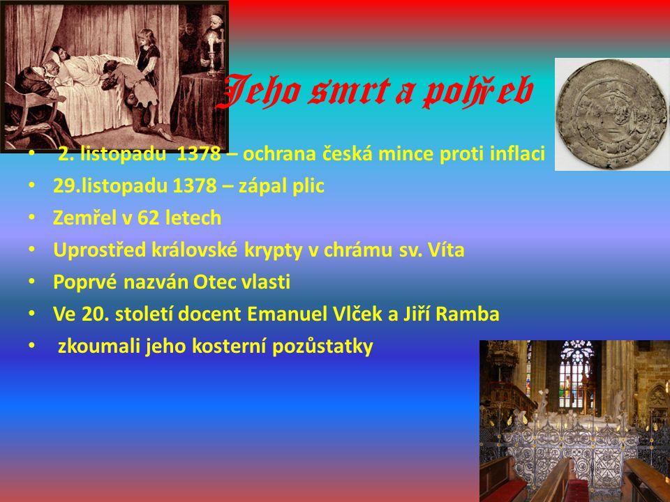 2. listopadu 1378 – ochrana česká mince proti inflaci 29.listopadu 1378 – zápal plic Zemřel v 62 letech Uprostřed královské krypty v chrámu sv. Víta P
