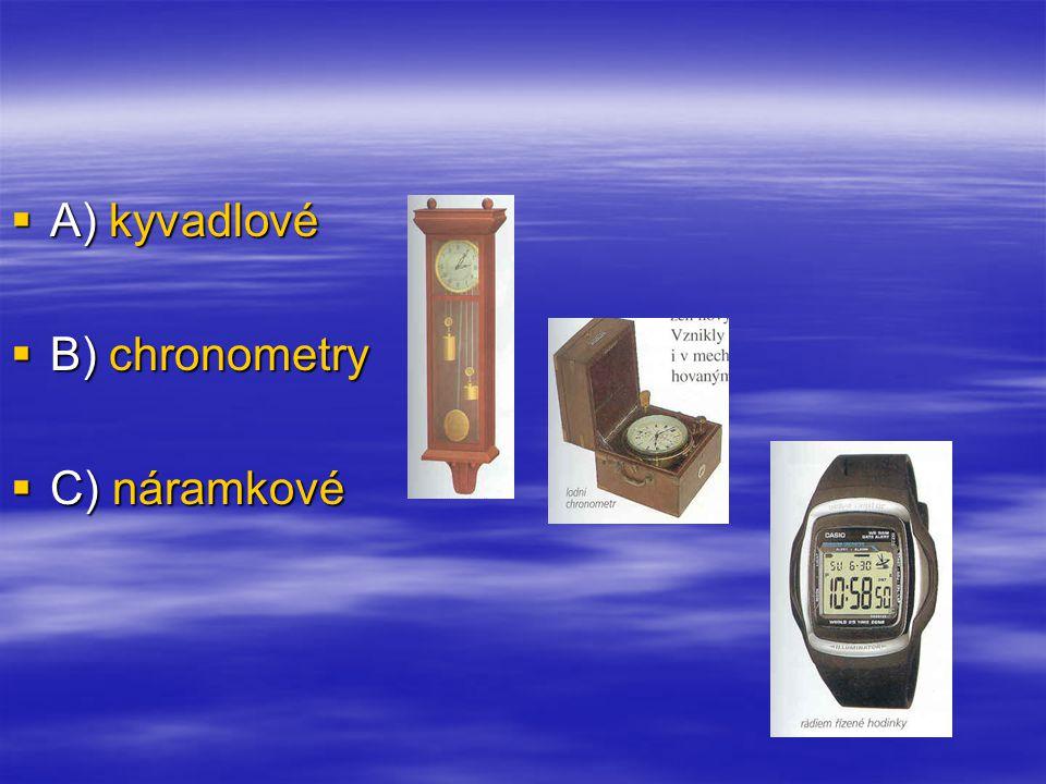  A) kyvadlové  B) chronometry  C) náramkové