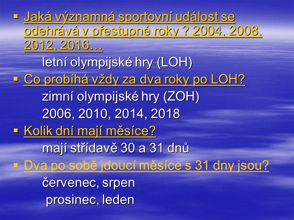 Jaká významná sportovní událost se odehrává v přestupné roky ? 2004, 2008, 2012, 2016… letní olympijské hry (LOH)  Co probíhá vždy za dva roky po L