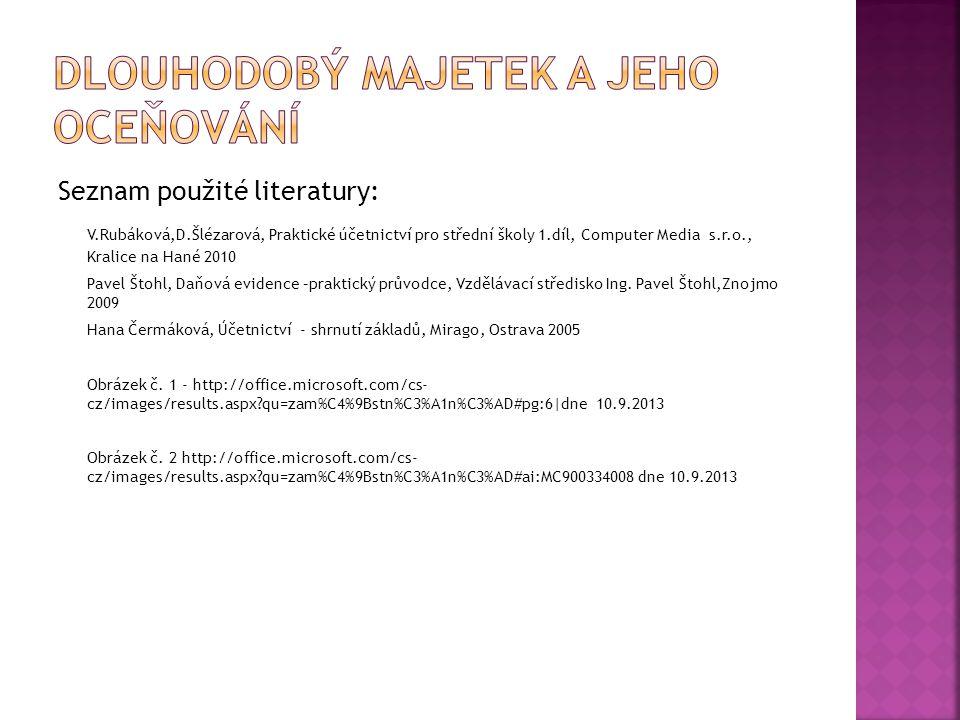 Seznam použité literatury: V.Rubáková,D.Šlézarová, Praktické účetnictví pro střední školy 1.díl, Computer Media s.r.o., Kralice na Hané 2010 Pavel Što