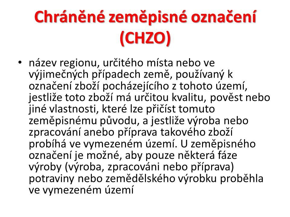 Chráněné zeměpisné označení (CHZO) název regionu, určitého místa nebo ve výjimečných případech země, používaný k označení zboží pocházejícího z tohoto území, jestliže toto zboží má určitou kvalitu, pověst nebo jiné vlastnosti, které lze přičíst tomuto zeměpisnému původu, a jestliže výroba nebo zpracování anebo příprava takového zboží probíhá ve vymezeném území.