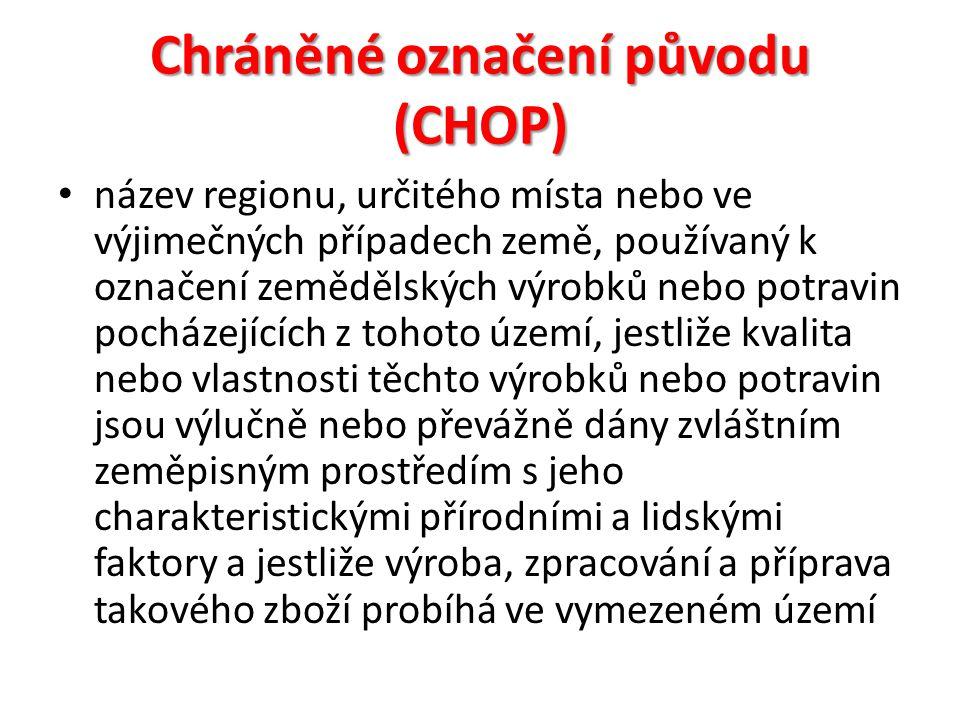 Chráněné označení původu (CHOP) název regionu, určitého místa nebo ve výjimečných případech země, používaný k označení zemědělských výrobků nebo potravin pocházejících z tohoto území, jestliže kvalita nebo vlastnosti těchto výrobků nebo potravin jsou výlučně nebo převážně dány zvláštním zeměpisným prostředím s jeho charakteristickými přírodními a lidskými faktory a jestliže výroba, zpracování a příprava takového zboží probíhá ve vymezeném území